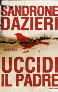 Uccidi il padre - Sandrone Dazieri - Mondadori