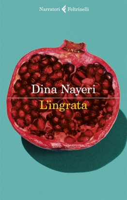 L'INGRATA - DINA NAYERI - FELTRINELLI