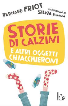 STORIE DI CALZINI E ALTRI OGGETTI CHIACCHIERONI, BERNARD FRIOT, IL CASTORO