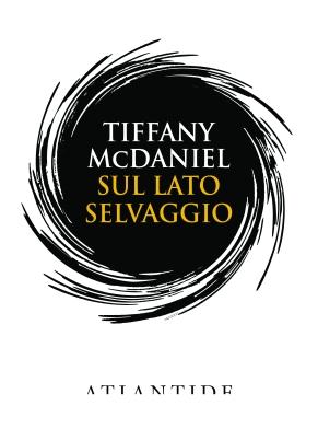 SUL LATO SELVAGGIO - TIFFANY MCDANIEL - ATLANTIDE